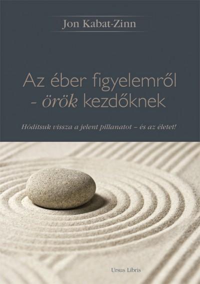Jon Kabat-Zinn - Az éber figyelemről - örök kezdőknek