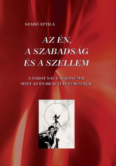 Szabó Attila - Az én, a szabadság és a szellem