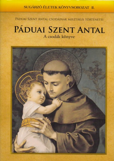 Mezei Katalin  (Szerk.) - Páduai Szent Antal - A csodák könyve