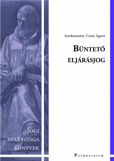 Dr. Czine Ágnes  (Szerk.) - Büntető eljárásjog