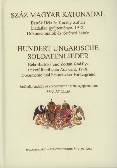 Szalay Olga  (Szerk.) - Száz magyar katonadal - Hundert Ungarische Soldatenlieder