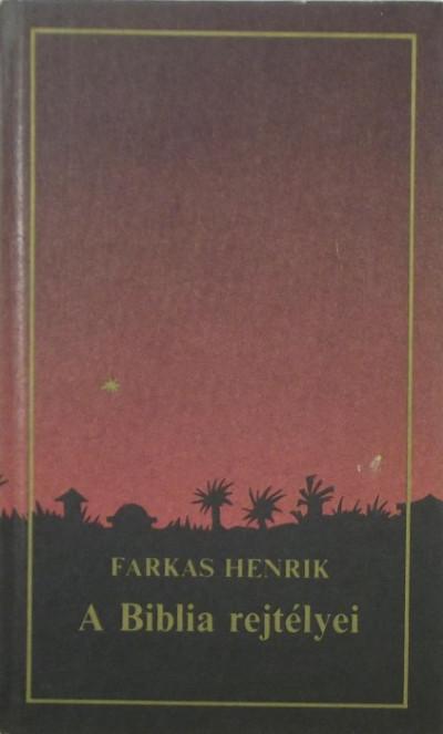 Farkas Henrik - A Biblia rejtélyei