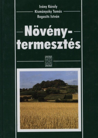 Ivány Károly - Kismányoky Tamás - Ragasits István - Növénytermesztés