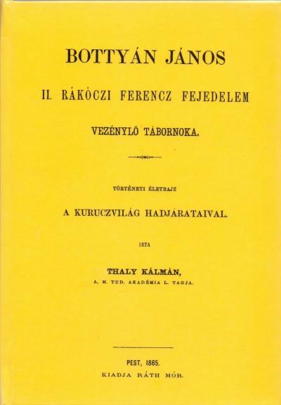 Thaly Kálmán - Bottyán János, II. Rákóczi Ferencz fejedelem vezénylő tábornoka. Történeti életrajz a kuruczvilág hadjárataival