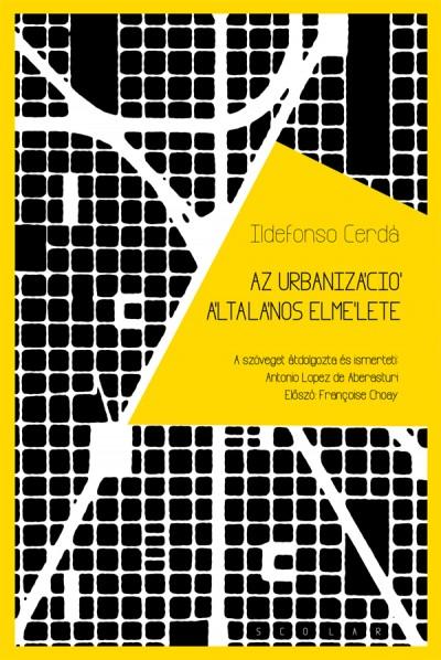 Cerdá Ildefonso - Az urbanizáció általános elmélete