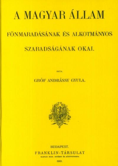 Gróf Andrássy Gyula - A magyar állam fönmaradásának és alkotmányos szabadságának okai I.