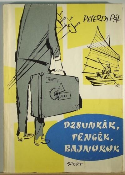 Peterdi Pál - Dzsunkák, pengék, bajnokok