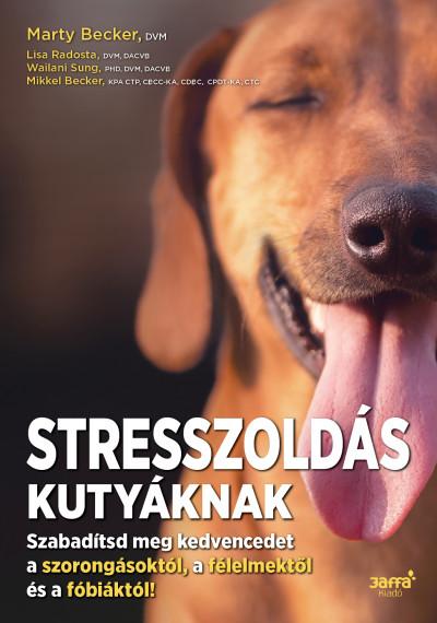 Mikkel Becker - Marty Becker - Lisa Radosta - Wailani Sung - Stresszoldás kutyáknak