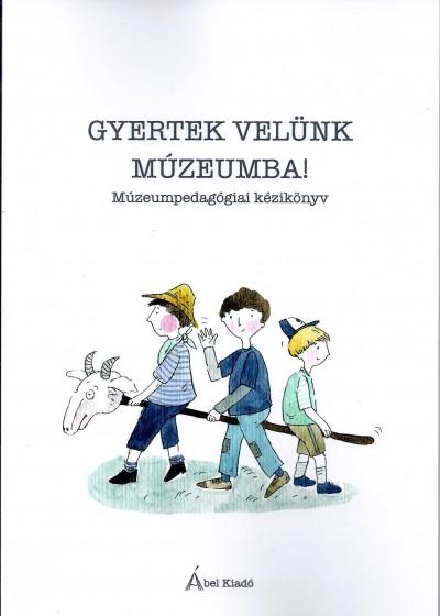Iuga-Gombos Márta  (Szerk.) - Szállasy Noémi  (Szerk.) - Gyertek velünk múzeumba!