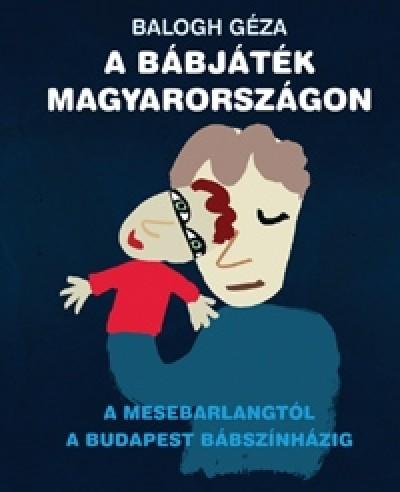 Balogh Géza - A bábjáték Magyarországon