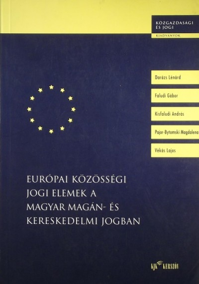 Darázs Lénárd - Faludi Gábor - Kisfaludi András - Pajor-Bytomski Magdalena - Vékás Lajos - Európai Közösségi jogi elemek a magyar magán- és kereskedelmi jogban