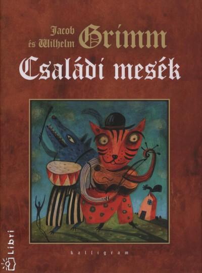 Jacob Grimm - Carl Wilhelm Grimm - Családi mesék