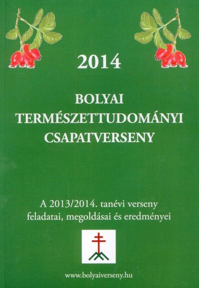 Jaczenkó Edit  (Szerk.) - 2014 Bolyai természettudományi csapatverseny