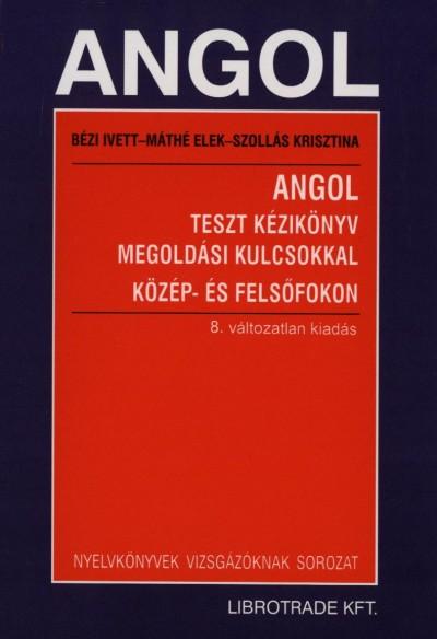 Bézi Ivett - Máthé Elek - Szollás Krisztina - Angol teszt kézikönyv megoldási kulcsokkal