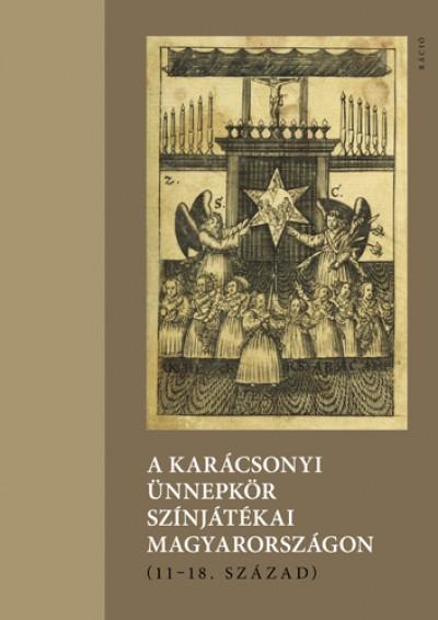 - A karácsonyi ünnepkör színjátékai Magyarországon (11-18. század)