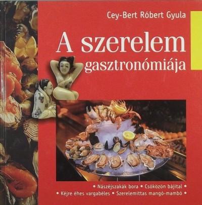 Cey-Bert Róbert Gyula - A szerelem gasztronómiája