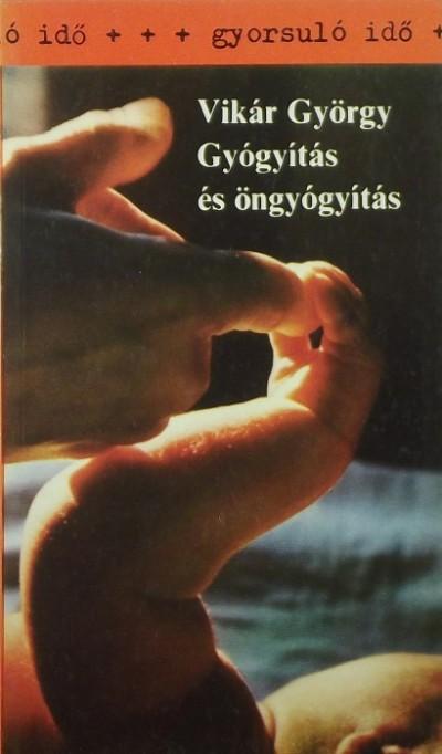 Vikár György - Gyógyítás és öngyógyítás