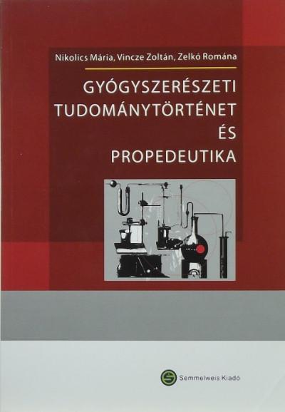 Nikolics Mária  (Szerk.) - Vincze Zoltán  (Szerk.) - Zelkó Romána  (Szerk.) - Gyógyszerészeti tudománytörténet és propedeutika