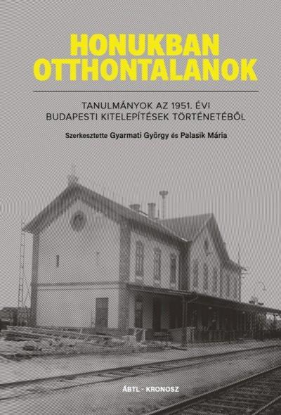 Gyarmati György  (Szerk.) - Palasik Mária  (Szerk.) - Honukban otthontalanok