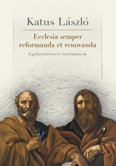 Katus László - Ecclesia semper reformanda et renovanda