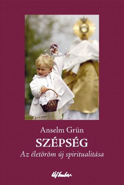 Anselm Grün - Szépség - Az életöröm új spiritualitása