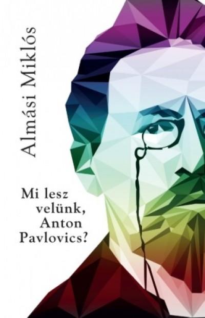 Almási Miklós - Mi lesz velünk Anton Pavlovics?
