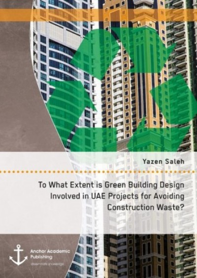 Saleh Yazen - To What Extent is Green Building Design Involved in UAE Projects for Avoiding Construction Waste?