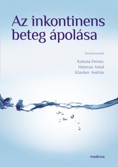 Hamvas Antal  (Szerk.) - Dr. Katona Ferenc  (Szerk.) - Klauber András  (Szerk.) - Az inkontinens beteg ápolása