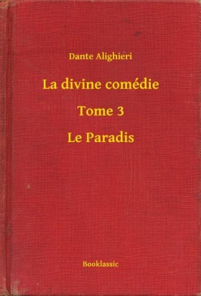 Alighieri Dante - La divine comédie - Tome 3 - Le Paradis