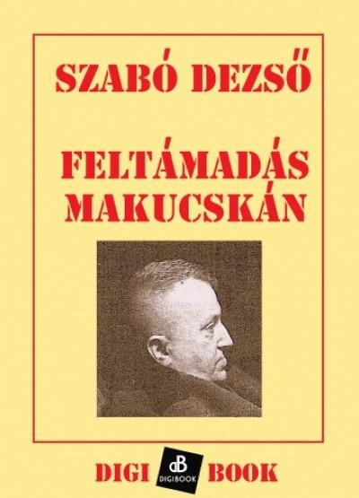 Szabó Dezső - Feltámadás Makucskán
