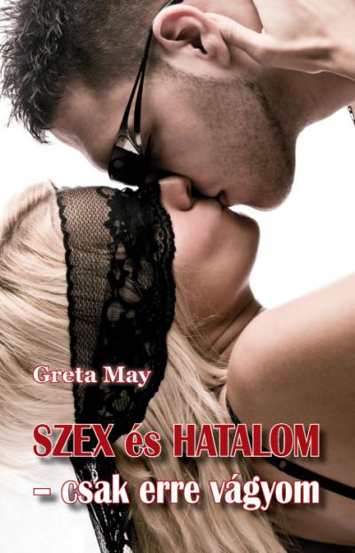 Greta May - Szex és hatalom - csak erre vágyom