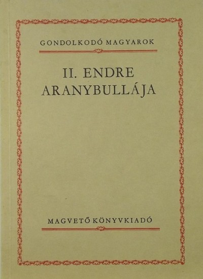 Szigethy Gábor  (Szerk.) - II. Endre Aranybullája