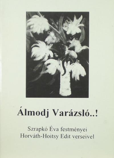 Horváth-Hoitsy Edit - Szrapkó Éva - Álmodj Varázsló..!