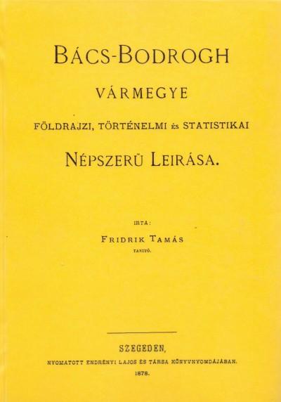 Fridrik Tamás - Bács-Bodrogh vármegye földrajzi, történelmi és statistikai népszerű leírása
