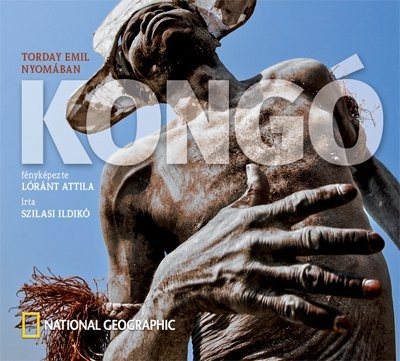 SZILASI ILDIKÓ - KONGÓ - TORDAY EMIL NYOMÁBAN - NATIONAL GEOGRAPHIC