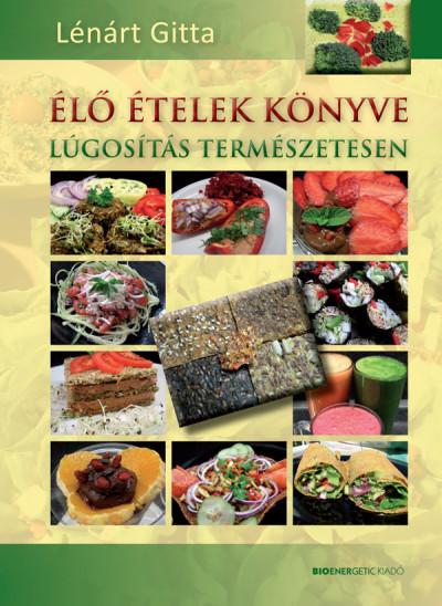 Lénárt Gitta - Élő ételek könyve