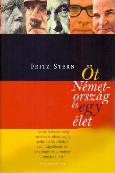 Fritz Stern - Öt Németország és egy élet
