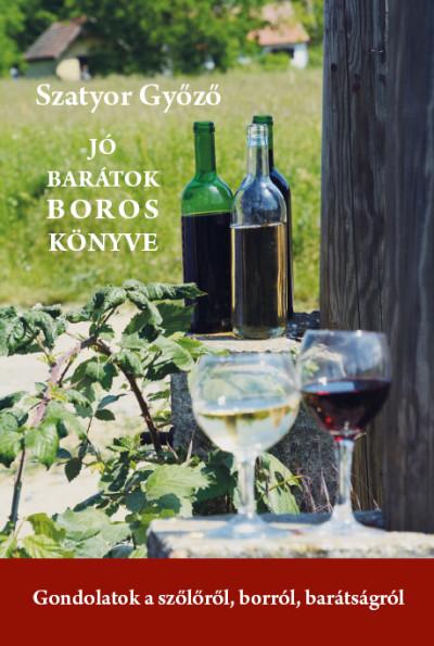 Szatyor Győző - Jó barátok boros könyve
