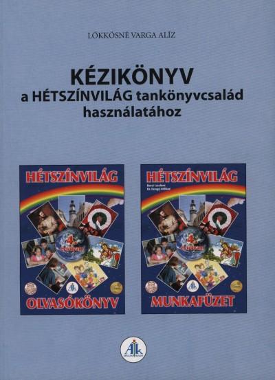 Lőkkösné Varga Alíz - Kézikönyv a 4. o. Hétszínvilág olvasókönyv és munkafüzet használatához
