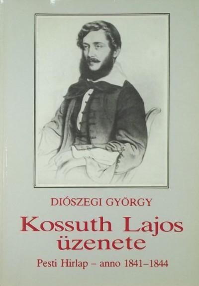 Diószegi György - Kossuth Lajos üzenete