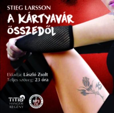 Stieg Larsson - László Zsolt - A kártyavár összedől - Hangoskönyv