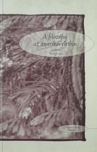 Beck András  (Szerk.) - A filozófus az amerikai életben