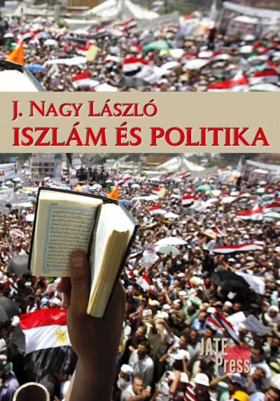 J. Nagy László - Iszlám és politika