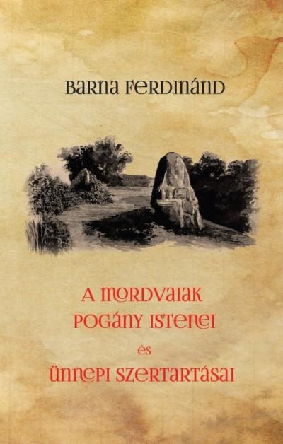 Barna Ferdinánd - A mordvaiak pogány istenei és ünnepi szertartásai