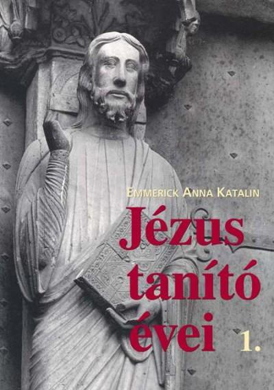 Emmerick Anna Katalin - Jézus tanító évei 1.