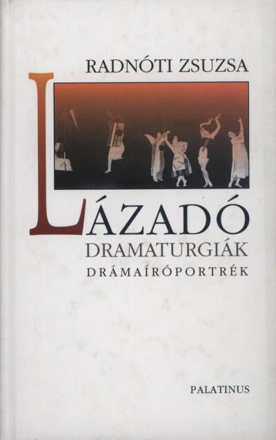 Radnóti Zsuzsa - Lázadó dramaturgiák