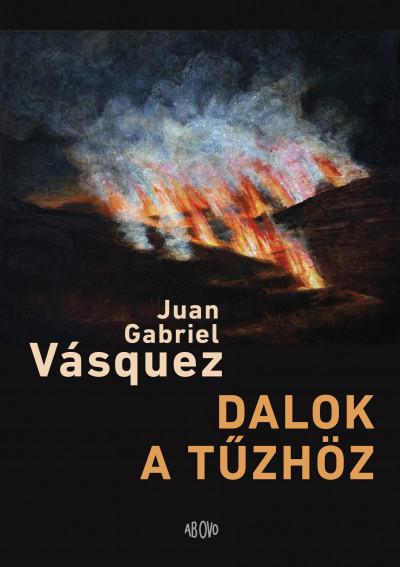 Juan Gabriel Vásquez - Dalok a tűzhöz