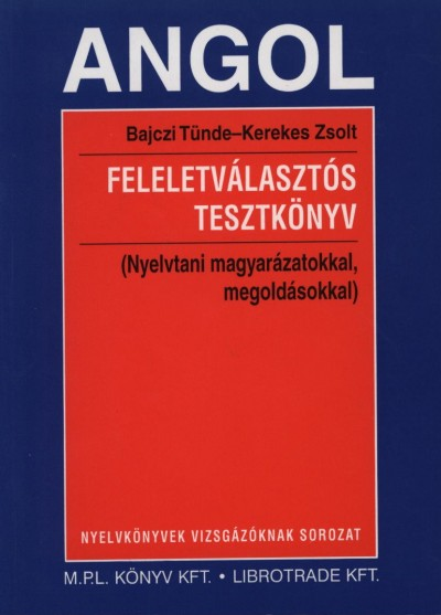 Bajczi Tünde - Kerekes Zsolt - Angol feleletválasztós tesztkönyv