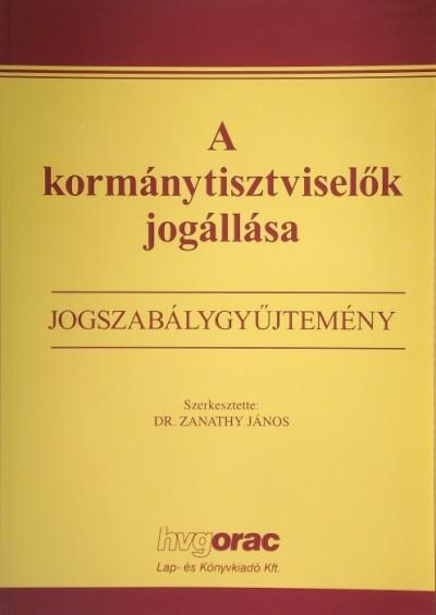 Dr. Zanathy János  (Szerk.) - A kormánytisztviselők jogállása