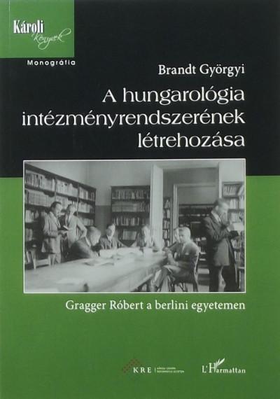Dr. Brandt Györgyi - A hungarológia intézményrendszerének létrehozása